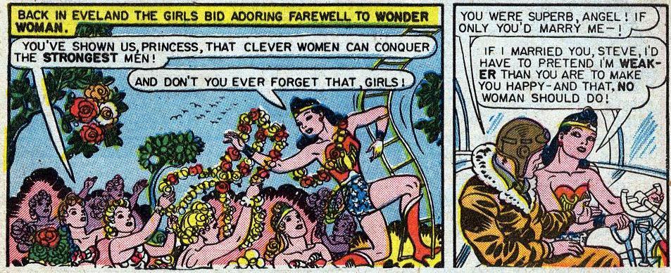 """Nos seus momentos iniciais, as Amazonas celebram o fato de Diana provar que """"mulheres espertas podem conquistar os homens mais fortes"""". Em uma conversa com Steve, que está querendo casar com ela, a Mulher-Maravilha pronuncia: """"Se eu casasse com você, Steve, eu teria que fingir ser mais fraca, afim de fazê-lo feliz - e isso nenhuma mulher deve fazer!"""""""